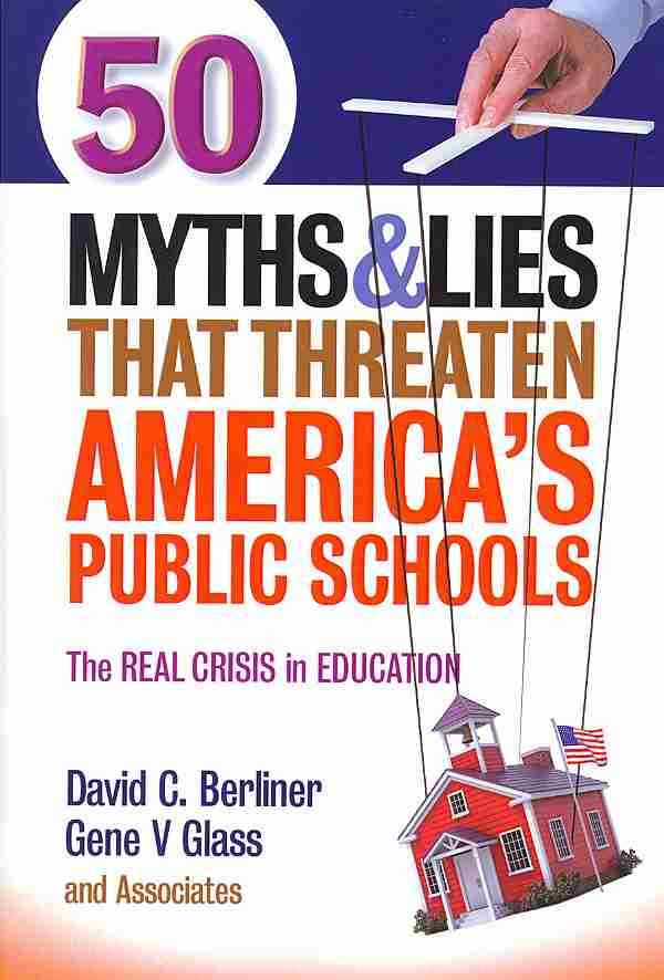 50 Myths and Lies That Threaten America's Public Schools By Berliner, David C./ Glass, Gene V.